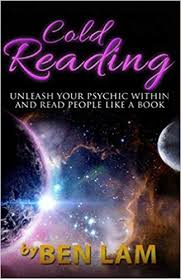 Cold Reading - Unleash Your Psychic Within & Read People Like a Book by Ben Lam