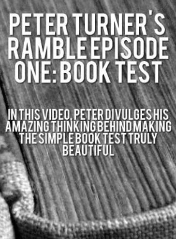 PETER TURNER'S WEEKLY RAMBLE EPISODE ONE: BOOK TEST (video download)
